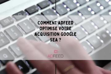 Comment AdFeed optimise votre acquisition Google SEA ?